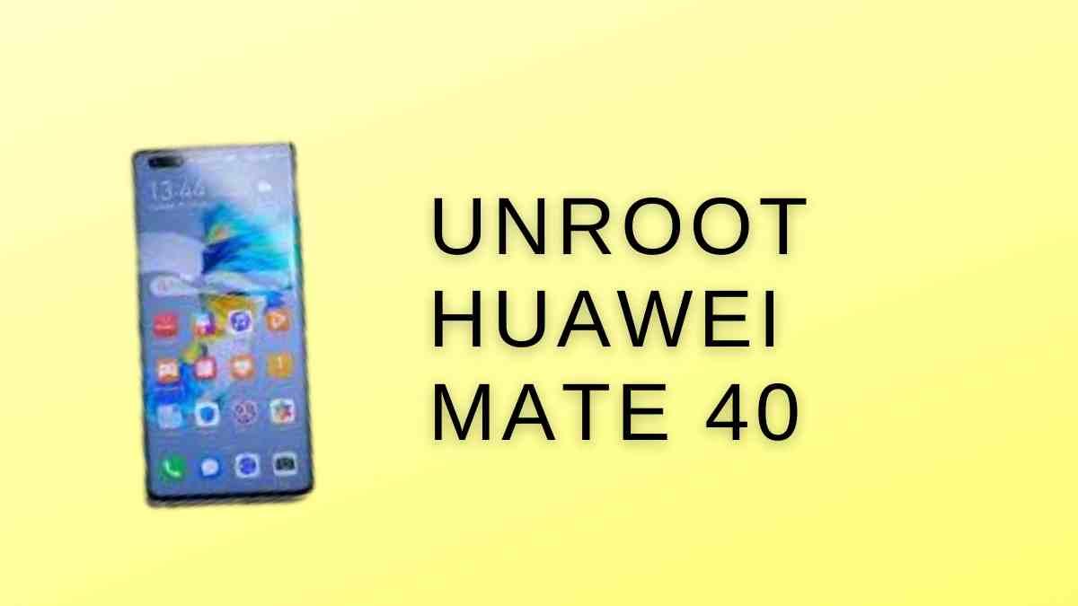 Unroot Huawei Mate 40