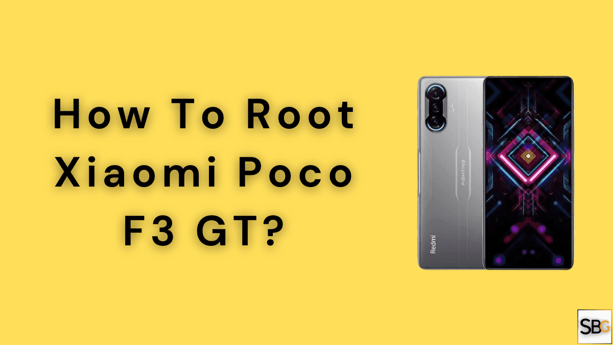 How To Root Xiaomi Poco F3 GT?